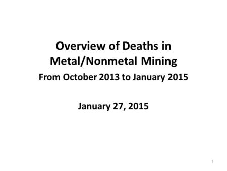 Overview of Deaths in Metal/Nonmetal Mining From October 2013 to January 2015 January 27, 2015 1.