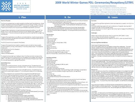 2009 World Winter Games PDL: Ceremonies/Receptions/LETRFL I. PlanII. DoIII. Learn Overview/Purpose: The Ceremonies department provided oversight for the.