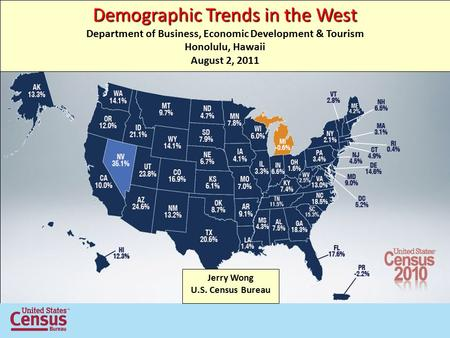 Demographic Trends in the West Department of Business, Economic Development & Tourism Honolulu, Hawaii August 2, 2011 Jerry Wong U.S. Census Bureau.