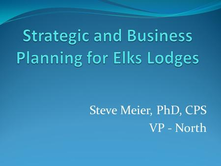 Steve Meier, PhD, CPS VP - North. What are some problems you have experienced in your lodge for multiple years?