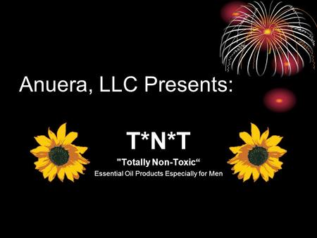 "Anuera, LLC Presents: T*N*T Totally Non-Toxic"" Essential Oil Products Especially for Men."