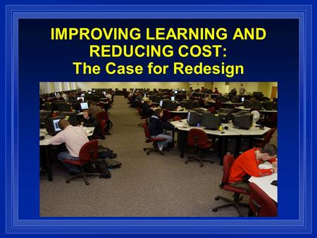 IMPROVING LEARNING AND REDUCING COST: The Case for Redesign.