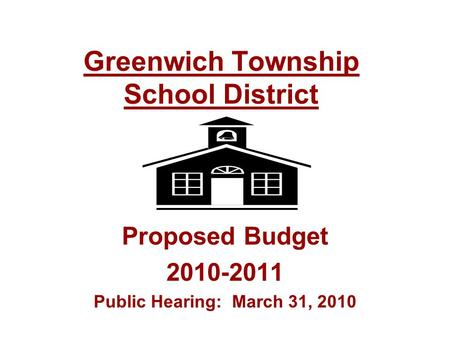 Greenwich Township School District Proposed Budget 2010-2011 Public Hearing: March 31, 2010.