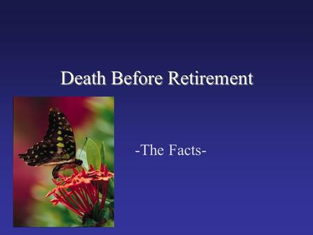 Death Before Retirement -The Facts-. Meet Bill Age 52 BYU Faculty for 20 years $54,000 Salary $4,500/month.