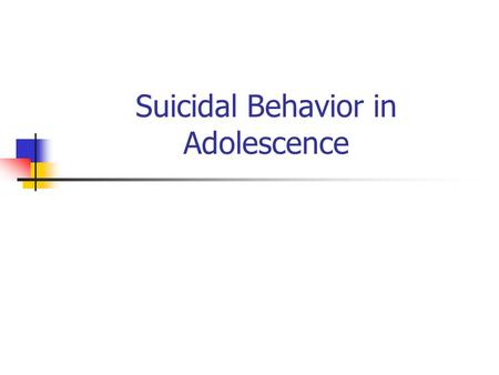 Suicidal Behavior in Adolescence. Completed Suicide: Rates/100,000 (N) by Gender & Ethnicity, Ages 15-19, 2003 CaucasianBlackAm Indian/ Alaska Native.