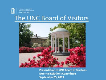 The UNC Board of Visitors Presentation to UNC Board of Trustees External Relations Committee September 25, 2013.