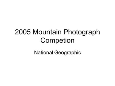 2005 Mountain Photograph Competion National Geographic.