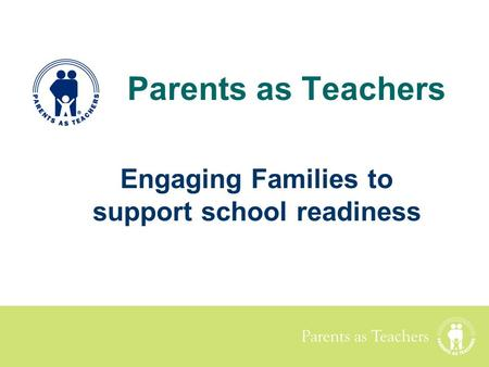 Parents as Teachers Engaging Families to support school readiness.