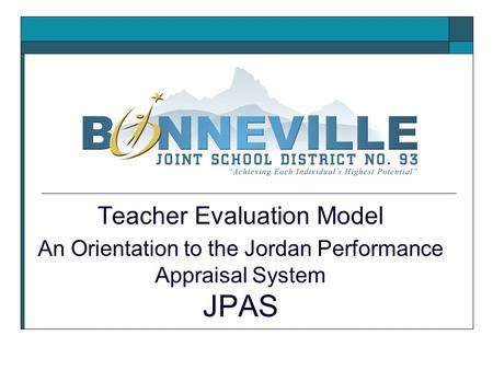 Teacher Evaluation Model An Orientation to the Jordan Performance Appraisal System JPAS.