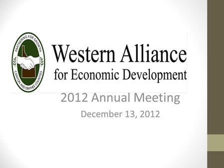 2012 Annual Meeting December 13, 2012. Western Alliance The Western Alliance represents and partners with the cities of Greenleaf, Melba, Notus, Parma,
