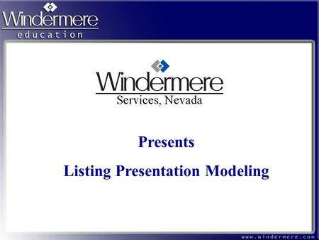 Presents Listing Presentation Modeling. The first thing you need to know is that this is your personal presentation Tools –Your Agent Bio or Profile –Windermere.