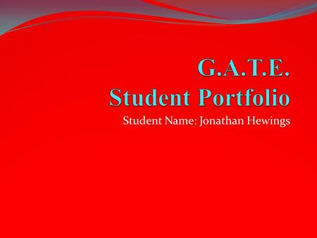 Student Name: Jonathan Hewings. G.A.T.E. Student Portfolio Welcome to our Virtual Wiki- classroom Visit us anytime at www.gate2learning.pbworks.comwww.gate2learning.pbworks.com.