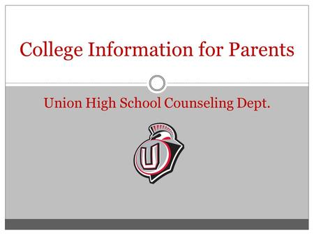 College Information for Parents Union High School Counseling Dept.