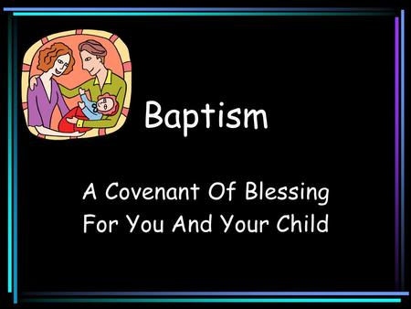 Baptism A Covenant Of Blessing For You And Your Child.