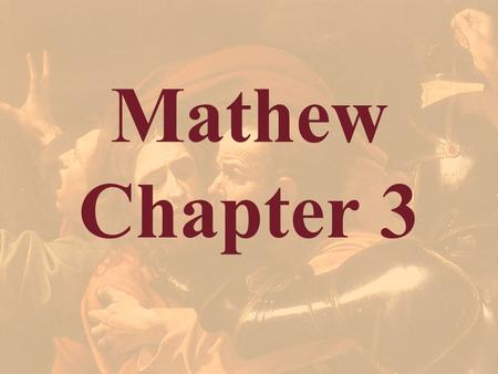 Mathew Chapter 3. Matthew 3:1-2 1 In those days came John the Baptist, preaching in the wilderness of Judaea, 2 And saying, Repent ye: for the kingdom.