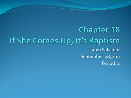 Laura Salvador September 28, 2011 Period: 4. When a Character gets Wet… Rebirth: the character can be reborn after submersion, leaving his/her old self.