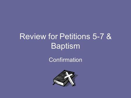 Review for Petitions 5-7 & Baptism Confirmation. What is the 5 th Petition? And forgive us our trespasses as we forgive those who trespass against us.