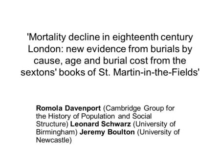 'Mortality decline in eighteenth century London: new evidence from burials by cause, age and burial cost from the sextons' books of St. Martin-in-the-Fields'