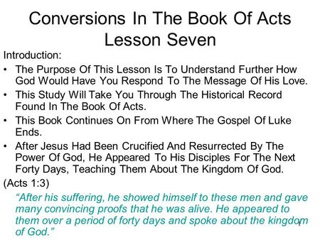 1 Conversions In The Book Of Acts Lesson Seven Introduction: The Purpose Of This Lesson Is To Understand Further How God Would Have You Respond To The.