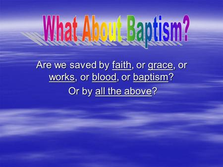 Are we saved by faith, or grace, or works, or blood, or baptism? Or by all the above? Or by all the above?