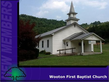 Wooton First Baptist Church Exploring Church Membership There is room for you here!