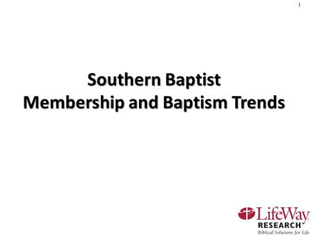 1 Southern Baptist Membership and Baptism Trends.