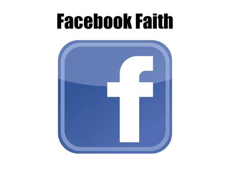 "Facebook Faith. Our Baptismal Promises…What Are They? When you were presented for Baptism: The Pastor read the following: ""In baptism our gracious heavenly."