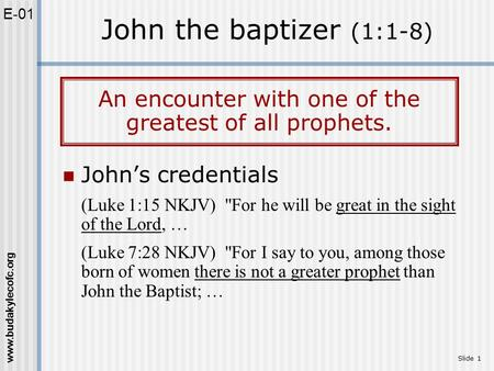 Www.budakylecofc.org Slide 1 John's credentials (Luke 1:15 NKJV) For he will be great in the sight of the Lord, … (Luke 7:28 NKJV) For I say to you,