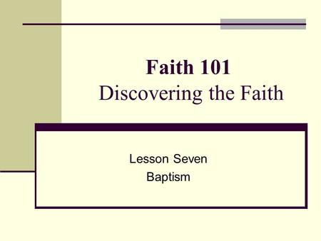 Faith 101 Discovering the Faith Lesson Seven Baptism.