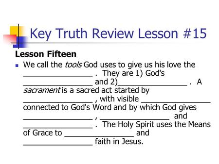 Key Truth Review Lesson #15 Lesson Fifteen We call the tools God uses to give us his love the ________________. They are 1) God's ________________ and.