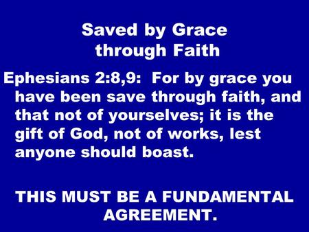 Saved by Grace through Faith Ephesians 2:8,9: For by grace you have been save through faith, and that not of yourselves; it is the gift of God, not of.