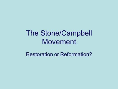 The Stone/Campbell Movement Restoration or Reformation?