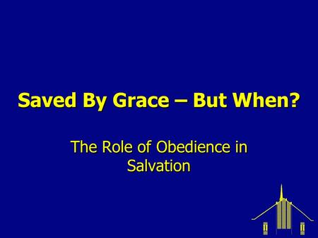 Saved By Grace – But When? The Role of Obedience in Salvation.