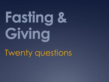 Fasting & Giving Twenty questions 1. What is the Spirit saying to ----- ----- about fasting and giving? 2.