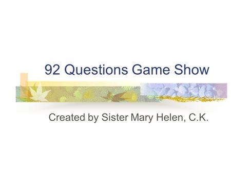 92 Questions Game Show Created by Sister Mary Helen, C.K.