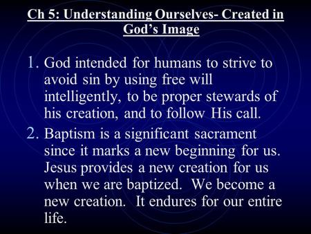 Ch 5: Understanding Ourselves- Created in God's Image 1. God intended for humans to strive to avoid sin by using free will intelligently, to be proper.