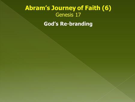 Abram's Journey of Faith (6) Genesis 17 God's Re-branding.