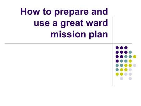 How to prepare and use a great ward mission plan.