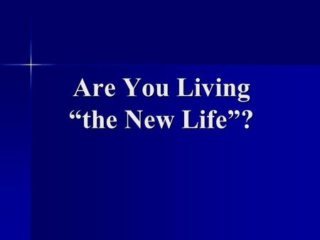 "Are You Living ""the New Life""?"