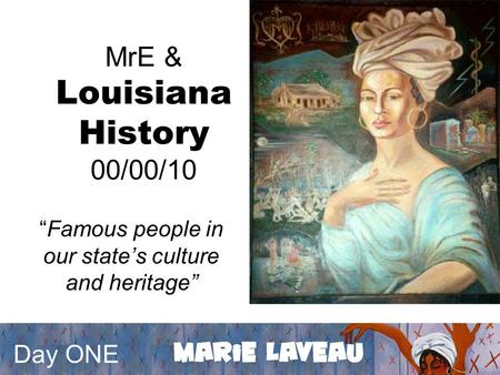 "MrE & Louisiana History 00/00/10 ""Famous people in our state's culture and heritage"" Day ONE."