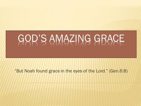 """But Noah found grace in the eyes of the Lord."" (Gen.6:8)"