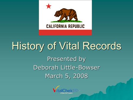 History of Vital Records Presented by Deborah Little-Bowser March 5, 2008.