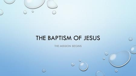 THE BAPTISM OF JESUS THE MISSION BEGINS. JOHN THE BAPTIST THE GOSPEL OF LUKE PROVIDES THE MOST BACKGROUND FOR JOHN THE BAPTIST. IN LUKE 1:5-25, THE BIRTH.
