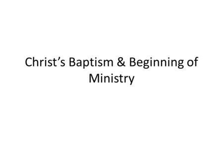 Christ's Baptism & Beginning of Ministry. Refer to YouCat Notes #87- 89 Matthew 3-4 Mark 1: 1-13 Luke 4: 1-14 John 1:1-13.