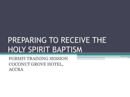 PREPARING TO RECEIVE THE HOLY SPIRIT BAPTISM FGBMFI TRAINING SESSION COCONUT GROVE HOTEL, ACCRA.