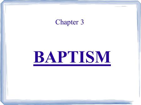 Chapter 3 BAPTISM. Christ's Baptism ● Matthew 3:13-17 ● Mark 1:9-11 ● John 1:29-34 ● Luke 3:15-22.