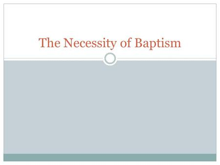 The Necessity of Baptism. DEFINE SALVATION. God desires Salvation for all people.