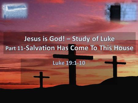 "And Jesus said to him, ""Today salvation has come to this house,"