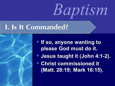 I. Is It Commanded? If so, anyone wanting to please God must do it.