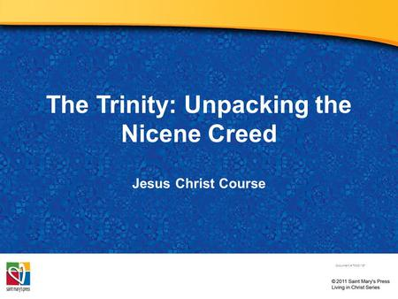 The Trinity: Unpacking the Nicene Creed Jesus Christ Course Document # TX001187.